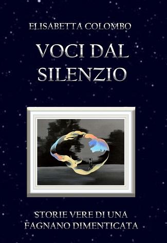 Voci dal silenzio – Storie vere di una Fagnano dimenticata: presentazione e intervista a Elisabetta Colombo