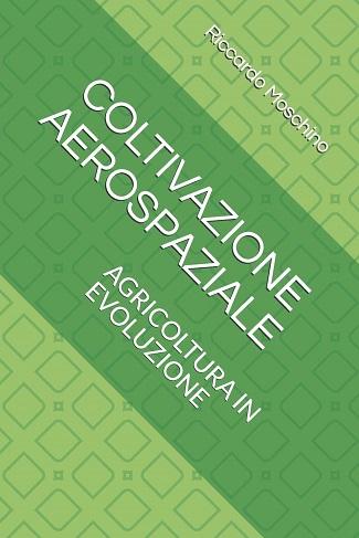Coltivazione aerospaziale: presentazione e intervista a Riccardo Moschino