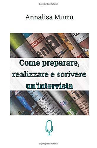 Come preparare, realizzare e scrivere un'intervista: presentazione del libro di Annalisa Murru