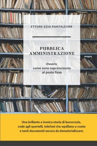 Pubblica Amministrazione – Ovvero come sono sopravvissuto al posto fisso: presentazione del libro