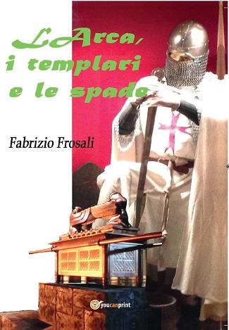 L'Arca, i templari e le spade: presentazione e intervista a Fabrizio Frosali