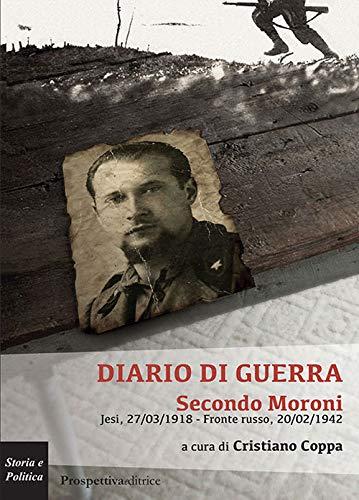 Diario di guerra – Secondo Moroni: presentazione e intervista a Cristiano Coppa