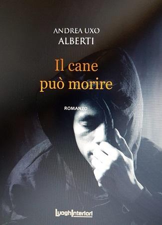 Il cane può morire: presentazione del libro e intervista ad Andrea Uxo Alberti