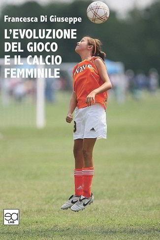 L'evoluzione del gioco e il calcio femminile: presentazione e intervista a Francesca Di Giuseppe