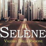 Selène, romanzo sci-fi di Valerio Dalla Ragione